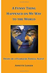 A Funny Thing Happened on My Way to the World: Diary of a Fearless Travel Agent Kindle Edition