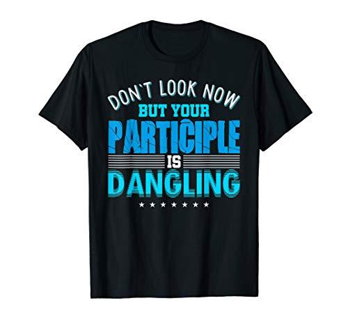 Don't Look Now Your Participle Is Dangling Tshirt Men Women