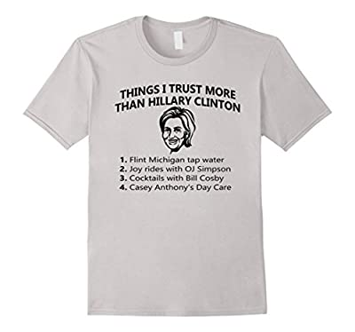 Funny Hillary Clinton Shirt Things I Trust More than Hillary