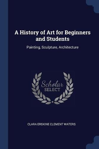 Download A History of Art for Beginners and Students: Painting, Sculpture, Architecture pdf epub