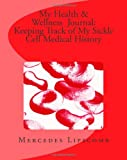 My Health and Wellness Journal: Keeping Track of My Sickle Cell Medical History, Mercedes Lipscomb, 1456570099