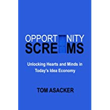Opportunity Screams: Unlocking the Hearts and Minds of Today's Idea Economy
