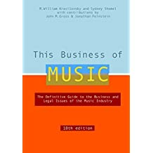 This Business of Music - 10th Edition: The Definitive Guide to the Business and Legal Issues of the Music Industry