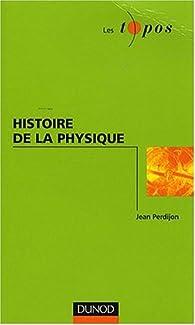Histoire de la physique par Jean Perdijon