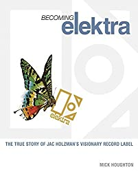 Becoming Elektra: The true story of Jac Holzman's visionary record label by Mick Houghton (2010-09-01)