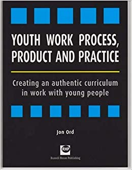 Book Youth Work Process, Product and Practice: Creating an Authentic Curriculum in Work with Young People by Jon Ord (26-Mar-2007)