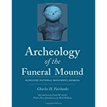 Archeology of the Funeral Mound: Ocmulgee National Monument, Georgia