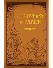Dictionary of Tolkien: An A-Z Guide to the Creatures, Plants, Events and Places of Tolkien's World