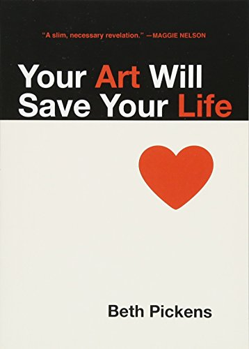 Your Art Will Save Your Life por Beth Pickens