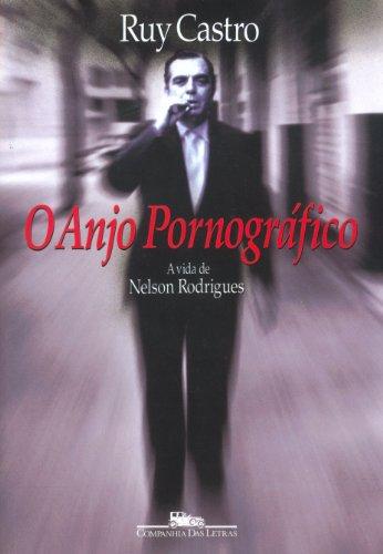 O Anjo Pornográfico. A Vida de Nelson Rodrigues