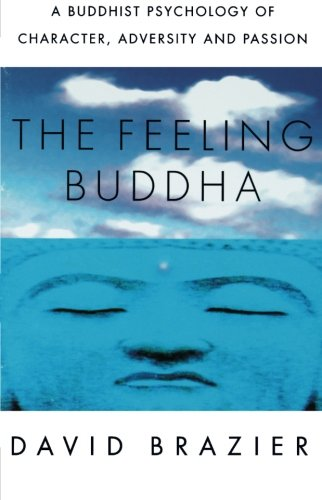 (The Feeling Buddha: A Buddhist Psychology of Character, Adversity and Passion)