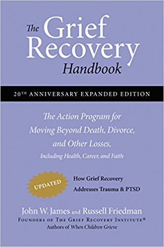 The grief recovery handbook 20th anniversary expanded edition the the grief recovery handbook 20th anniversary expanded edition the action program for moving beyond death divorce and other losses including health stopboris Choice Image