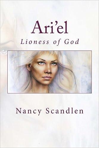 Ari'el: Lioness of God: Nancy E  Scandlen: 9781518607387: Amazon com