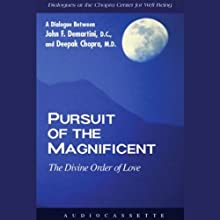Pursuit of the Magnificent: The Divine Order of Love Speech by Deepak Chopra, Dr. John F. Demartini Narrated by John F. Demartini, Deepak Chopra