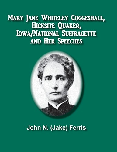 Mary Jane Whiteley Coggeshall, Hicksite Quaker, Iowa/National Suffragette And Her Speeches