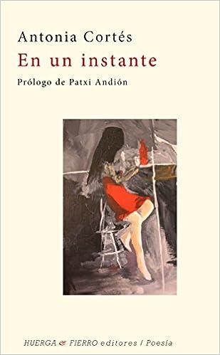 EN UN INSTANTE (Poesía): Amazon.es: Antonia Cortés: Libros