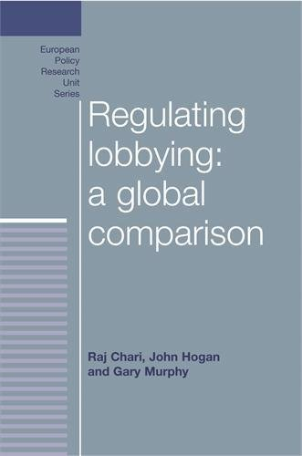 Regulating lobbying: a global comparison (European Policy Research Unit Series MUP)