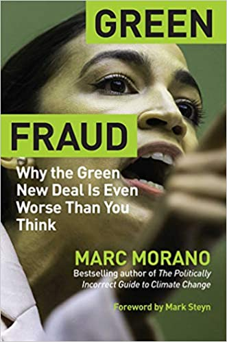 It's Here: Morano's New book: 'Green Fraud: Why TheGreen New Deal Is Even Worse Than You Think' – Foreword By Mark Steyn – Arrives March 23