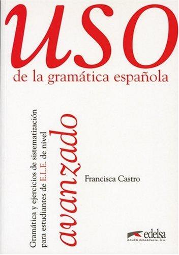 Uso de la gramatica espanola avanzado. Gramática y ejercicios de sistematización para estudiantes de E.L.E.: Uso de la gramatica espanola, Avanzado
