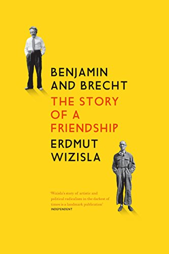 Benjamin and Brecht: The Story of a Friendship por Erdmut Wizisla