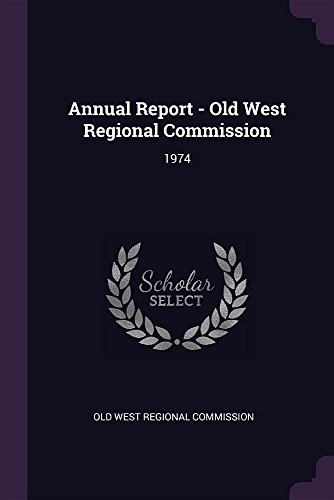 Annual Report - Old West Regional Commission: 1974