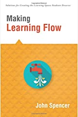 Making Learning Flow (A Quick Guide to Integrating Flow Theory in Classroom Management to Drive Student Engagement) (Solutions for Creating the Learning Spaces Students Deserve)