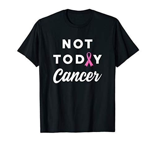 Not Today Cancer - Pink Ribbon Inspirational T-Shirt