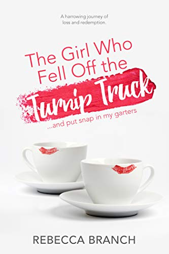 The Girl Who Fell Off the Turnip Truck: and put snap in my garters. (Name Two Of The Conventions Of Memoir)