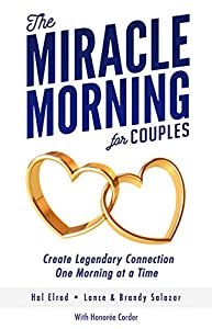 The Miracle Morning for Couples: Create Legendary Connections One Morning at a Time by Hal Elrod, Lance Salazar, Brandy Salazar, Honoree Corder