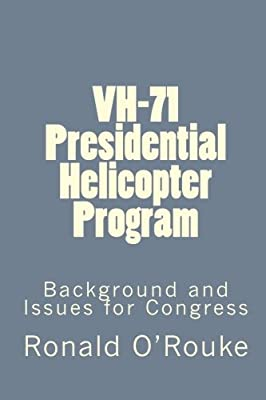 VH-71 Presidential Helicopter Program: Background and Issues for Congress by BiblioGov