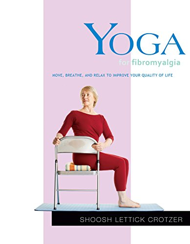 Yoga for Fibromyalgia: Move, Breathe, and Relax to Improve Your Quality of Life
