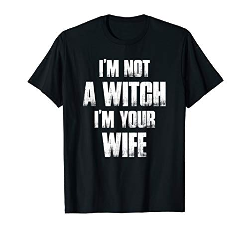 I'm Not A Witch I'm Your Wife T Shirt Funny halloween saying -