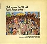 Children of the World Paint Jerusalem, Danny and Teddy Kollek, Mayor of Jerusalem (forewords); Ayala Gordon, curator, Youth Wing, Israel Museum, Jerusalem (intro) Kaye, 0553011146