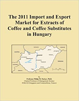 Book The 2011 Import and Export Market for Extracts of Coffee and Coffee Substitutes in Hungary