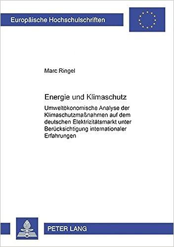 Energie Und Klimaschutz: Umweltoekonomische Analyse Der Klimaschutzmanahmen Auf Dem Deutschen Elektrizitaetsmarkt Unter Beruecksichtigung ... / European University Studie)