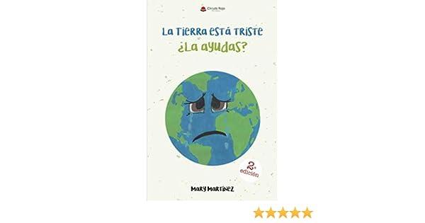 La Tierra esta triste ¿La ayudas?: Amazon.es: Martinez, Mary: Libros