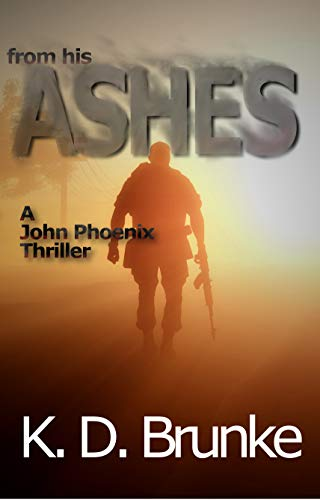 From His Ashes: A John Phoenix Thriller by [Brunke, K.D.]