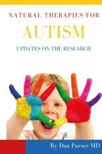 Natural Therapies for Autism: Updates on the Research by Dan Purser MD (2015-11-07)