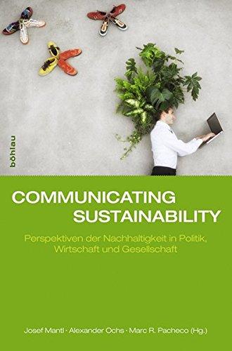 Communicating Sustainability: Perspektiven der Nachhaltigkeit in Politik, Wirtschaft und Gesellschaft