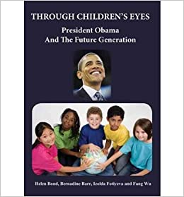 [ { THROUGH CHILDREN'S EYES: PRESIDENT OBAMA AND THE FUTURE GENERATION - GREENLIGHT } ] by Bond, Dr Helen (AUTHOR) Aug-16-2012 [ ]