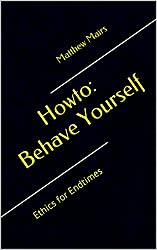 Howto: Behave Yourself: Ethics for Endtimes