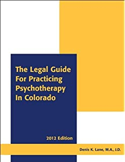 The legal guide for practicing psychotherapy in colorado 2014.