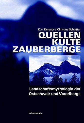 Quellen Kulte Zauberberge: Landschaftsmythologie der Ostschweiz und Vorarlbergs