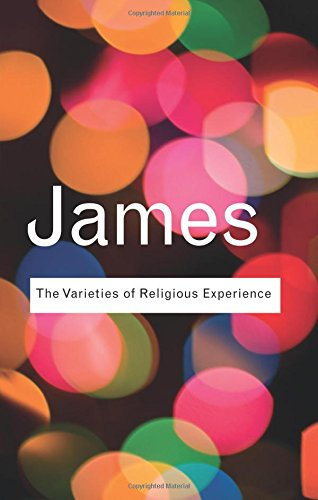 Download The Varieties of Religious Experience: A Study In Human Nature (Routledge Classics) (Volume 9) ebook