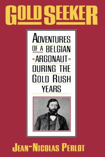 Gold Seeker: Adventures of a Belgian Argonaut during the Gold Rush Years (Yale Western Americana S)