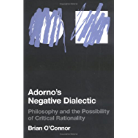 Adorno's Negative Dialectic: Philosophy and the Possibility of Critical Rationality (Studies in Contemporary German Social Thought)