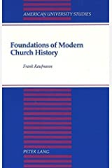 Foundations of Modern Church History: A Comparative Structural Analysis of Writings from August Neander and Ferdinand Christian Baur (American University Studies) by Frank Kaufmann (1992-12-01)