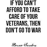 Geek Details White If You Can't Afford to Take Care of Your Veterans, Then Don't Go to War Bernie Sanders Quote 11 X 17 Art Print Poster