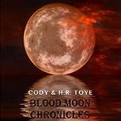 Blood Moon Chronicles | H. R. Toye, Cody Toye
