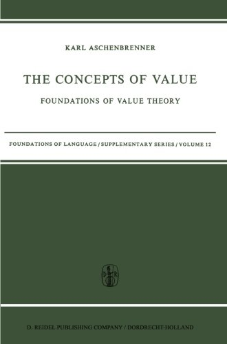 The Concepts of Value: Foundations of Value Theory (Foundations of Language Supplementary Series) (Volume 12)